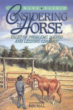 Considering the Horse: Tales of Problems Solved and Lessons Learned by Mark Rashid,