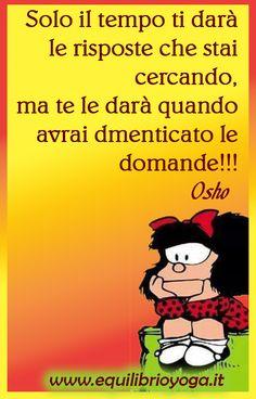 Solo il tempo ti darà le risposte che stavi cercando frasi di saggezza - vignette Mafalda