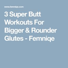 3 Super Butt Workouts For Bigger & Rounder Glutes - Femniqe