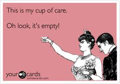 "I like to think I AM kind and compassionate...There are some people, however, who choose to have a pity party or gripe fest EVERYDAY, and THAT is when my ""cup of care"" is empty!!"