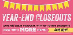 Year-end closeouts. Save on great products with up to 80% discounts! Save now on products from the 2014 Holiday Catalog even!!