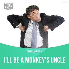 """I'll be a monkey's uncle"" means ""I'm very surprised"". Example: Well, I'll be a monkey's uncle. I never thought Bill would marry again. Get our apps for learning English: learzing.com"