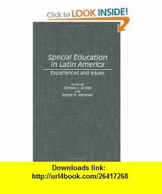 Special Education in Latin America Experiences and Issues (9780275946678) Alfredo J. Artiles, Daniel P. Hallahan , ISBN-10: 0275946673  , ISBN-13: 978-0275946678 ,  , tutorials , pdf , ebook , torrent , downloads , rapidshare , filesonic , hotfile , megaupload , fileserve Latin America, Special Education, Letter Board, Pdf, Tutorials, Books, Livros, Book, Livres
