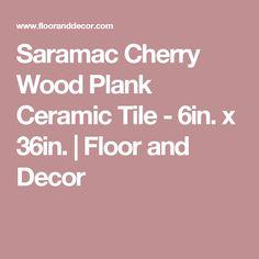 Saramac Cherry Wood Plank Ceramic Tile - 6in. x 36in.   Floor and Decor