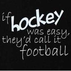 Yeah foot ball is easy hockey is hard get over it football players Field Hockey Quotes, Field Hockey Goalie, Hockey Players, Hockey Sayings, Funny Hockey Quotes, Ice Hockey Quotes, Goalie Quotes, Field Hockey Girls, Hockey Rules