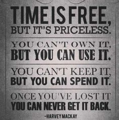 Time is free but its priceless. you cant own it but you can use it. you cant keep it but you can spend it. once you've lost it you can never get it back. #quotes life