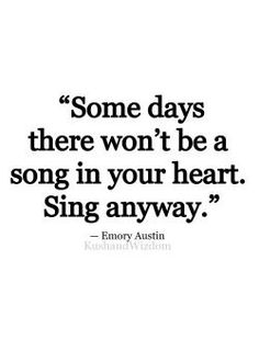 Inspirational Quotes about Work : some days there wont be a song in your heart. sing anyway. #inspiration #music