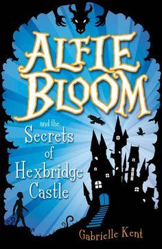 Alfie Bloom And The Secrets Of Hexbridge Castle', Alfie Bloom Series : Book 1 By Gabrielle Kent, 9781407155791., Literatura dziecięca <JASK>