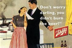 19 Incredibly Sexist Vintage Ads. Reminds me of the ads in APUSH... Some are kind of funny, like how JC Penney models used to look, and how guys are still all about their beer..