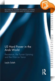 "US Hard Power in the Arab World    ::  <P>Neither stability nor change in the post-colonial Arab world can be fully understood without considering the international context, and American Foreign policy in particular. However, the exact nature of America's presence in the Arab world, and the scope and modes of its influence, all appear to have reached a crossroads since the Arab uprisings. </P> <P></P> <P>'US Hard Power in the Arab World' traces the US's ""power of persuasion"" in the Ara..."