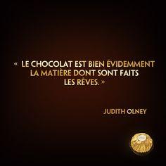 """☆Citation divine☆ """"Le chocolat est bien évidemment la matière dont sont faits les rêves."""" (Judith Olney)"""