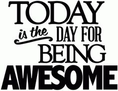 View Design: today is the day for being awesome - vinyl phrase