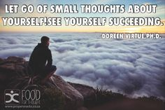 Let go of small thoughts about yourself!See yourself succeeding. Doreen Virtue, Happy Thoughts, Food For Thought, Letting Go, Let It Be, Lets Go, Move Forward