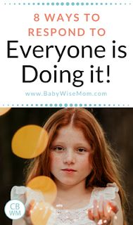 "8 Ways to Respond to, ""Everyone is Doing It!"" Helpful phrases to be prepared for how to respond. #parenting #discipline"