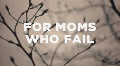 """Article """"Forgiveness for Moms Who Fail""""(or anyone else for that matter - praise God for the Gospel!) From The Resurgence."""