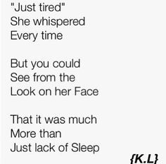 Much more than a lack of sleep. Emptiness inside from loving and caring too much. Is everything could just stop.