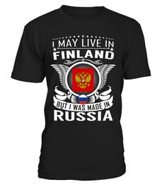 I May Live in Finland But I Was Made in Russia Country T-Shirt V2 #RussiaShirts
