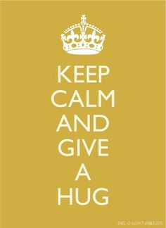 Keep Calm and Give A Hug