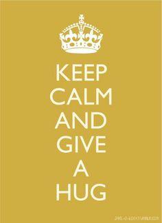 Keep Calm and Give A Hug