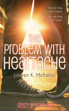 The Problem with Heartache by Lauren K. McKellar