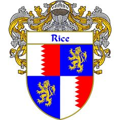 Rice Coat of Arms   http://irishcoatofarms.org/ has a wide variety of products with your surname with your coat of arms/family crest, flags and national symbols from England, Ireland, Scotland and Wale