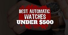 The 6 Best Automatic Watches Under $500 | Seiko, G-Shock, and More