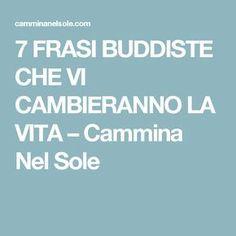 7 FRASI BUDDISTE CHE VI CAMBIERANNO LA VITA – Cammina Nel Sole