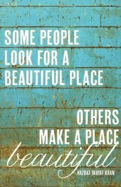 Make a place.......beautiful!