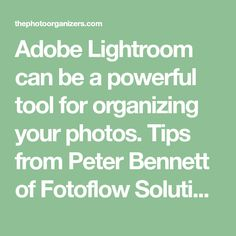 Adobe Lightroom can be a powerful tool for organizing your photos. Tips from Peter Bennett of Fotoflow Solutions and The Photo Organizers