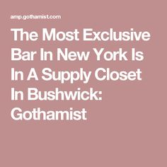 The Most Exclusive Bar In New York Is In A Supply Closet In Bushwick: Gothamist