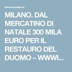 MILANO. DAL MERCATINO DI NATALE 300 MILA EURO PER IL RESTAURO DEL DUOMO – WWWITALIA