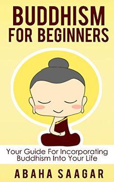 Buddhism: Buddhism For Beginners: Your Guide to Incorporate Buddhism into Your Life (Buddhism Focus, Buddhism Teachings, Buddhism History, and Buddhism ... Life), http://www.amazon.com/dp/B00Q1RKOWK/ref=cm_sw_r_pi_awdm_0FHHub073WT5F