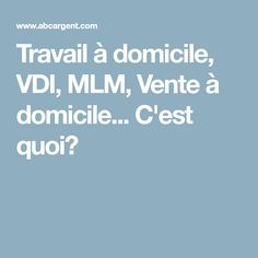 Travail à domicile, VDI, MLM, Vente à domicile... C'est quoi? Work From Home Typing, Earning Money, Internet Money