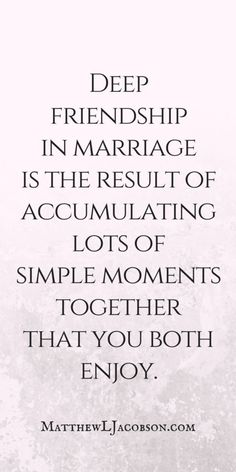 How do you find the deep friendship that the best marriages enjoy? Deep friendship in marriage is the result of accumulating lots of simple moments together that you both enjoy. Enjoy Quotes, Life Quotes Love, Best Love Quotes, Time Quotes, Famous Quotes, Marriage Relationship, Happy Marriage, Marriage Advice, Love And Marriage