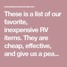 These is a list of our favorite, inexpensive RV items. They are cheap, effective, and give us a peace of mind during our RV travels.