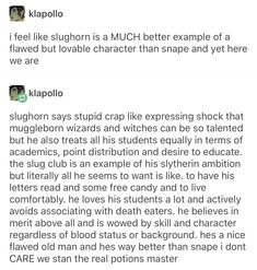 I don't think he was a better potions master than snape but he sure was a bett. - I don't think he was a better potions master than snape but he sure was a bette PERSON and a bett - Harry Potter Love, Harry Potter Universal, Harry Potter Fandom, Harry Potter Memes, Hogwarts, Slytherin Pride, Drarry, No Muggles, Yer A Wizard Harry