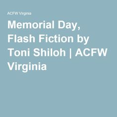Memorial Day, Flash Fiction by Toni Shiloh | ACFW Virginia