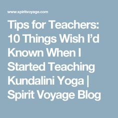 Tips for Teachers: 10 Things Wish I'd Known When I Started Teaching Kundalini Yoga | Spirit Voyage Blog