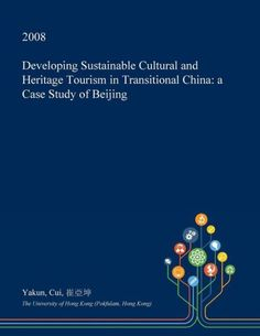 Developing Sustainable Cultural and Heritage Tourism in Transitional China: a Case Study of Beijing