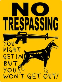 NO TRESPASSING!!!! Doberman Pinscher AR15 Sign found on Etsy... .... .....................Bits And Pieces Of My Life In Pictures... www.morseandnobel.com