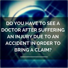 Do I have To Seek A Doctor To File A Personal Injury Claim?  While conceivably you do not need to see a doctor in order to bring an injury claim, it does leave open to question the nature and extent of the injuries you intend to claim, which are very important elements in bringing a claim.  Keep Reading: - http://www.squidoo.com/phoenix-personal-injury-lawyer-claim