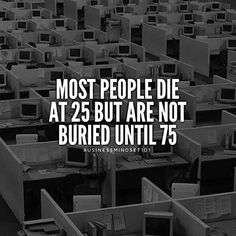 Don't doe at 25. What do you think is it true? #stayalive #live #joy