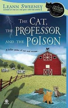 The Cat, the Professor and the Poison (2010) (The second book in the Cats in Trouble Mystery series) A novel by Leann Sweeney