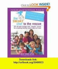 The Sneaky Chef to the Rescue 101 All-New Recipes and Sneaky Tricks for Creating Healthy Meals Kids Will Love (9780762435463) Missy Chase Lapine , ISBN-10: 0762435461  , ISBN-13: 978-0762435463 ,  , tutorials , pdf , ebook , torrent , downloads , rapidshare , filesonic , hotfile , megaupload , fileserve