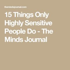 15 Things Only Highly Sensitive People Do - The Minds Journal