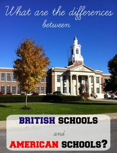 Curious what the differences are between British schools and American schools?