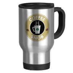 Coffee Snob, Coffee Humor Travel Mug