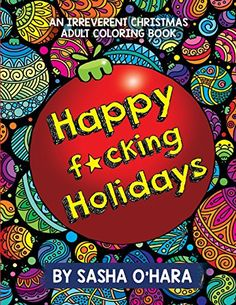 Happy f*cking Holidays: An Irreverent Christmas Adult Col...