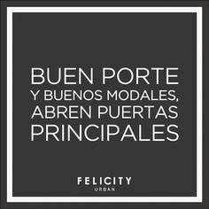 """""""Buen porte y buenos modales abren puertas principales"""". #muyfelicity By Felicity Urban"""