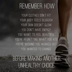 Remember how your clothes don't fit, your body feels sluggish, your skin doesn't glow, you don't have energy, you want to feel beautiful, you're regretting what you ate, you're wishing you worked out, you wanted to change... Before making another unhealth